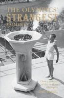 Tibballs, Geoff - The Olympics' Strangest Moments: Over a Century of the Modern Olympics - 9781907554476 - KEX0265743
