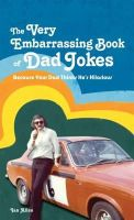 Ian Allen - The Very Embarrassing Book of Dad Jokes: Because Your Dad Thinks He's Hilarious - 9781907554537 - V9781907554537