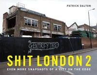 Patrick Dalton - Shit London 2: Even More Snapshots of a City on the Edge - 9781907554735 - KSG0009163