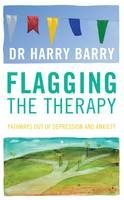 Dr Harry Barry - Flagging the Therapy 2011: Pathways Out of Depression and Anxiety - 9781907593147 - 9781907593147