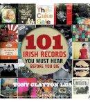 Tony Clayton-Lea - 101 Irish Records - 9781907593345 - 9781907593345