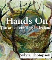 Sylvia Thompson - Hands On: The Art of Crafting in Ireland - 9781907593437 - 9781907593437