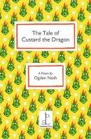 Nash, Ogden - The Tale of Custard the Dragon - 9781907598203 - V9781907598203