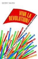 Nairn, Derry - Viva la Revolution!: The Story of People Power in 30 Revolutions - 9781907642401 - V9781907642401