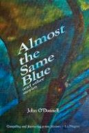 John O'Donnell - Almost the Same Blue and other Stories - 9781907682759 - 9781907682759