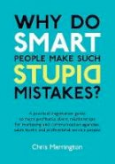 Merrington, Chris - Why Do Smart People Make Such Stupid Mistakes? - 9781907722011 - V9781907722011