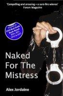 Alex Jordaine - Naked For The Mistress - 9781907726569 - KRA0009326