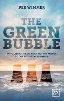 Wimmer, Per - The Green Bubble: Our Future Energy Needs and Why Alternative Energy Is Not the Answer - 9781907794896 - V9781907794896