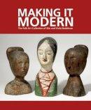 Hofer, Margaret K., Olson, Roberta J. M. - Making It Modern: The Folk Art Collection of Elie and Viola Nadelman - 9781907804298 - V9781907804298