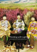 Huh, Carol, Hogge, David - Painting with Light: Photography at the Freer|Sackler - 9781907804656 - V9781907804656
