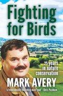 Avery, Mark - Fighting for Birds - 9781907807299 - V9781907807299