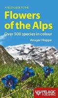 Hoppe, Angsar - Field Guide to the Flowers of the Alps - 9781907807404 - V9781907807404