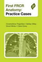Tingerides, Constantinos; Uttley, Ashley; Minks, David; Exley, Claire - First FRCR Anatomy: Practice Cases - 9781907816376 - V9781907816376