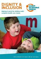 - Dignity & Inclusion: Making it work for children with complex health care needs - 9781907969539 - V9781907969539