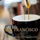 Wolff, Joe. Paperno, Roger, Photographer. - Cafe Life San Francisco: A Guide to the Neighbourhood Cafes - 9781907973147 - V9781907973147