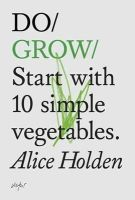 Holden, Alice - Do Grow: Start with 10 Simple Vegetables - 9781907974021 - V9781907974021