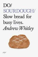 Whitley, Andrew - Do Sourdough: Slow Bread for Busy Lives (Do Books) - 9781907974113 - V9781907974113