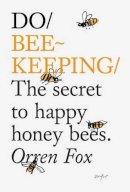 Fox, Orren - Do Beekeeping: The Secret to Happy Honey Bees (Do Books) - 9781907974205 - V9781907974205