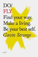 Strange, Gavin - Do Fly: Find your way. Make a living. Be your best self. (Do Books) - 9781907974267 - V9781907974267