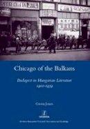 Jones, Gwen - Chicago of the Balkans: Budapest in Hungarian Literature 1900-1939 (Legenda) - 9781907975578 - V9781907975578