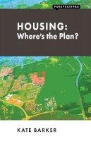 Barker, Kate - Housing: Where's the Plan? (Perspectives) - 9781907994111 - V9781907994111