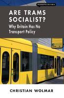 Wolmar, Christian - Are Trams Socialist?: Why Britain Has No Transport Policy (Perspectives) - 9781907994562 - V9781907994562