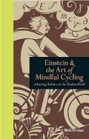 Irvine, Ben - Einstein & the Art of Mindful Cycling - 9781908005472 - V9781908005472