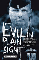 Gibb, David A. - Evil in Plain Sight: The Shocking True Story of the Serial Killer and Sexual Predator, Colonel Russell Williams - 9781908023278 - 9781908023278