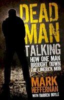 Mark Heffernan, Darren Boyle - Dead Man Talking: How One Man Brought Down the Limerick Mob - 9781908023445 - KSS0000183
