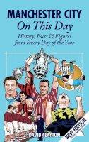 Clayton, David - Manchester City On This Day - 9781908051004 - V9781908051004