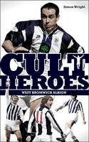 Wright, Simon - West Bromwich Albion Cult Heroes - 9781908051639 - V9781908051639