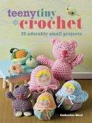 Catherine Hirst - Teeny Tiny Crochet: 35 Adorably Small Projects. Catherine Hirst - 9781908170286 - V9781908170286