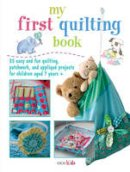 Susan Akass - My First Quilting Book: 35 Easy and Fun Quiliting, Patchwork, and Applique Projects for Children Aged 7 Years + (Cico Kidz) - 9781908170842 - V9781908170842