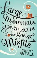 McCall, Felicity - Large Mammals, Stick Insects and Other Social Misfits - 9781908195180 - KRF0037400