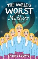 Sabine Ludwig - The World's Worst Mothers - 9781908195197 - 9781908195197