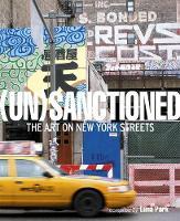Lorimer, Katherine - Unsanctioned: The Art on New York Streets - 9781908211330 - V9781908211330
