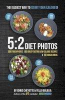 Cheyette, Chris, Balolia, Yello - 5:2 Diet Photos: 600 Food Photos, 60 Low-Calorie Recipes & 30 Snack Ideas - 9781908261090 - V9781908261090