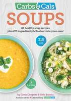 Cheyette, Chris, Balolia, Yello - Carbs & Cals Soups: 80 Healthy Soup Recipes & 275 Photos of Ingredients to Create Your Own! - 9781908261212 - V9781908261212
