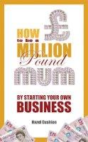 Cushion, Hazel - How to be a Million Pound Mum - 9781908262998 - V9781908262998