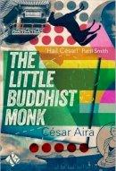 Aira, Cesar - The Little Buddhist Monk - 9781908276988 - V9781908276988