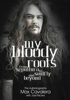 McIver, Joel, Cavalera Max - My Bloody Roots: From Sepultura to Soulfly and Beyond: The Autobiography - 9781908279637 - V9781908279637