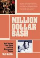 Griffin, Sid - Million Dollar Bash: Bob Dylan, The Band and the Basement Tapes Revised and Updated Edition - 9781908279699 - V9781908279699