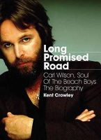 Crowley, Kent - Long Promised Road: Carl Wilson, Soul of the Beach Boys - The Biography - 9781908279842 - V9781908279842