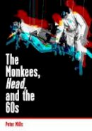 Mills, Peter - The Monkees, Head, and the 60s - 9781908279972 - V9781908279972