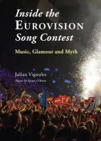Vignoles, Julian - Inside the Eurovision Song Contest: Glamour, Music and Myth - 9781908308719 - 9781908308719