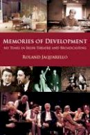 Jaquarello, Roland - Memories of Development: My Time in Irish Theatre and Broadcasting - 9781908308795 - KAK0002223