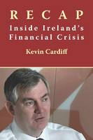 Cardiff, Kevin - Recap: Inside Ireland's Financial Crisis - 9781908308825 - 9781908308825