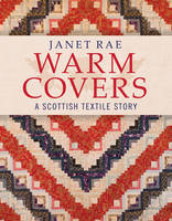 Rae, Janet - Warm Covers: A Scottish Textile Story - 9781908326904 - V9781908326904