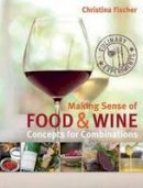 Christina Fischer - Making Sense Of Food & Wine - 9781908337283 - V9781908337283