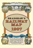 Bradshaw, George - Bradshaw's Railway Folded Map 1907 (Old House) - 9781908402134 - 9781908402134
